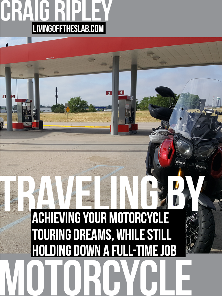 Traveling By Motorcycle, Achieving Your Motorcycle Touring Dreams While Still Holding Down a Full-Time Job